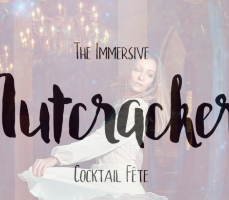 The Immersive Nutcracker Cocktail Fête – Dec 2019-Jan 2020